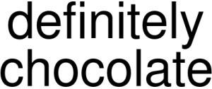 Definitely Chocolate