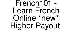 Exclusive Coupon Codes at Official Website of French101 - Learn French Online *new* Higher Payout!