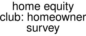 Exclusive Coupon Codes at Official Website of Home Equity Club: Homeowner Survey